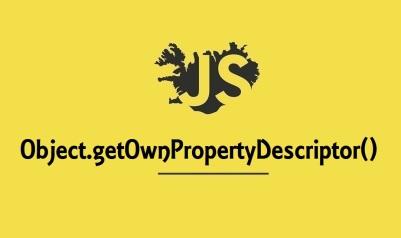 Object.getOwnPropertyDescriptor()