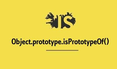 Object.prototype.isPrototypeOf()
